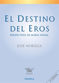 El Destino del Eros. Perspectivas de moral sexual.