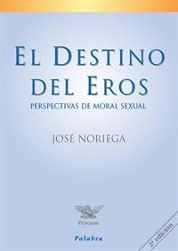 El Destino del Eros. Perspectivas de moral sexual.