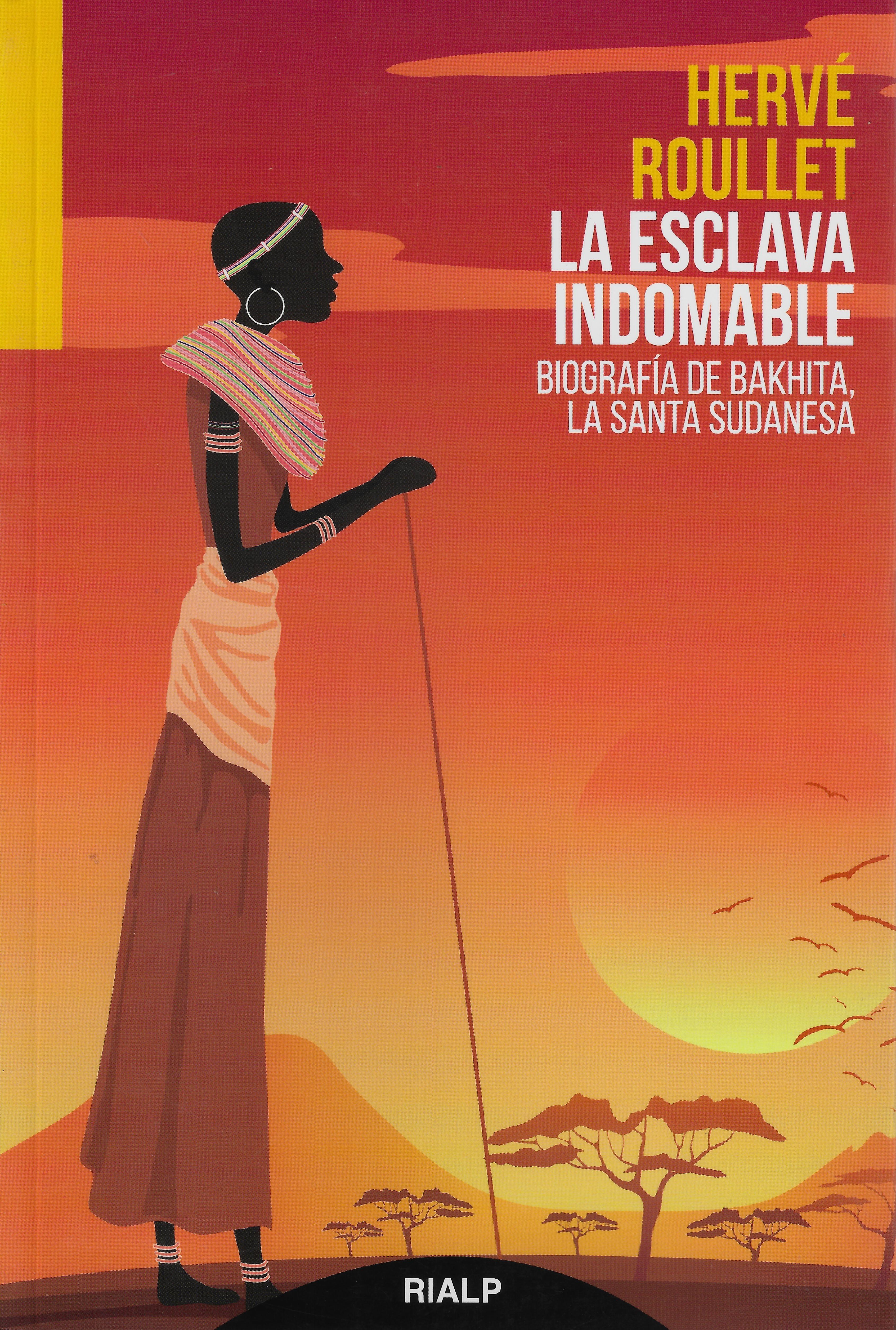 La esclava indomable. Biografía de Bakhita, la santa sudanesa