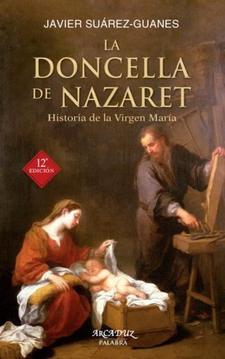 La Doncella de Nazaret. Historia de la Virgen María