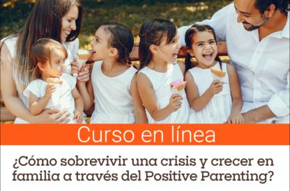 Curso breve – ¿Cómo sobrevivir una crisis y crecer en familia a través del Positive Parenting?